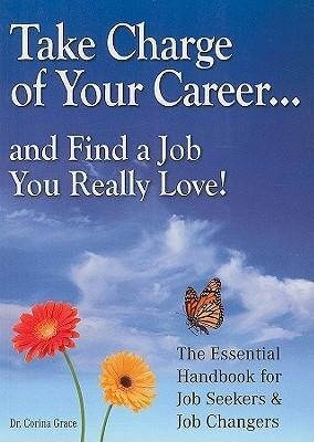 Take Charge of Your Career...: ...and Find a Job You Really Love! the Essential Handbook for Job-Seekers and Job-Changers als Taschenbuch