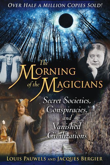 The Morning of the Magicians: Secret Societies, Conspiracies, and Vanished Civilizations als Taschenbuch