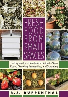 Fresh Food from Small Spaces: The Square-Inch Gardener's Guide to Year-Round Growing, Fermenting, and Sprouting als Taschenbuch