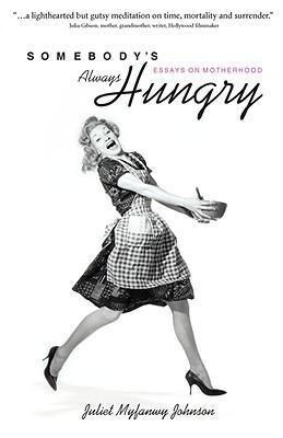 Somebody's Always Hungry: Essays on Motherhood als Taschenbuch