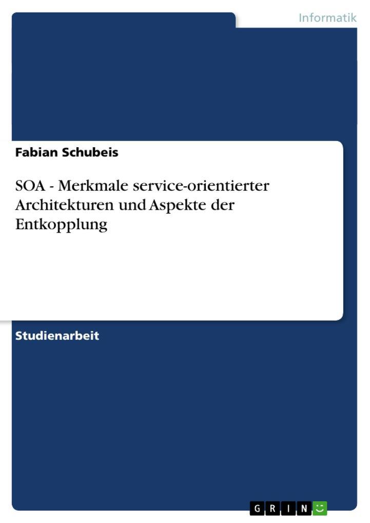 SOA - Merkmale service-orientierter Architekturen und Aspekte der Entkopplung als Buch (kartoniert)