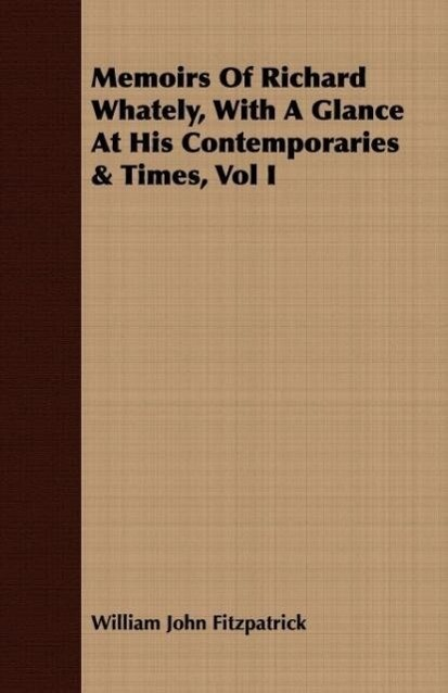 Memoirs of Richard Whately, with a Glance at His Contemporaries & Times, Vol I als Taschenbuch