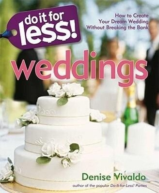 Do It for Less! Weddings: How to Create Your Dream Wedding Without Breaking the Bank als Taschenbuch