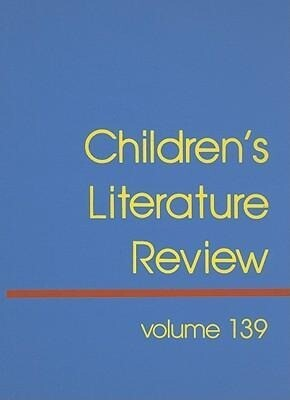 Children's Literature Review, Volume 139: Excerpts from Reviews, Criticism, and Commentary on Books for Children and Young People als Buch (gebunden)