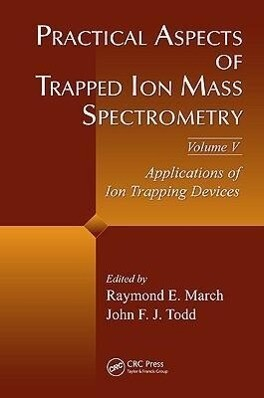 Practical Aspects of Trapped Ion Mass Spectrometry, Volume V: Applications of Ion Trapping Devices als Buch (gebunden)