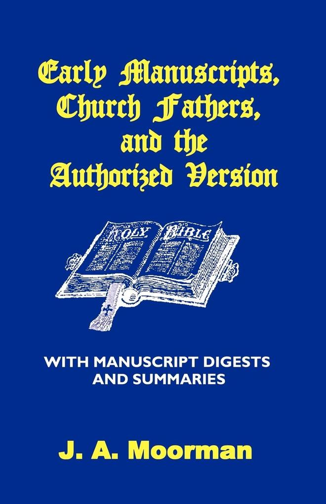 Early Manuscripts, Church Fathers and the Authorized Version with Manuscript Digests and Summaries als Taschenbuch
