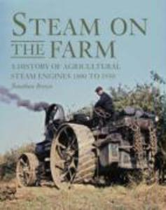 Steam on the Farm: A History of Agricultural Steam Engines 1800 to 1950 als Buch (gebunden)