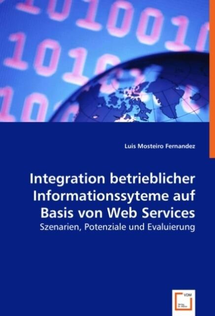 Integration betrieblicher Informationssyteme auf Basis von Web Services als Buch (kartoniert)