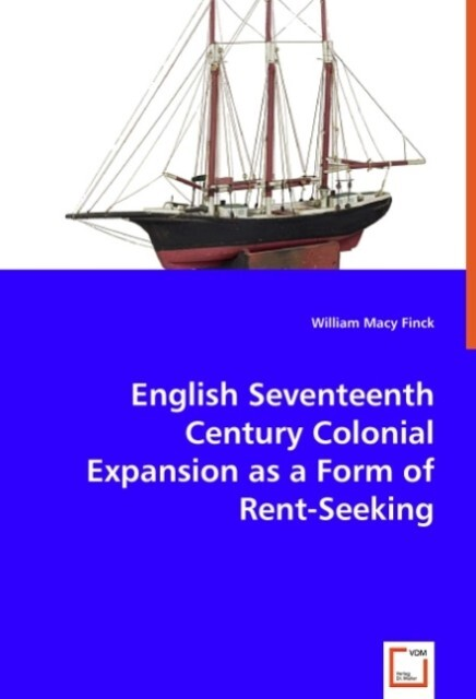 English Seventeenth Century Colonial Expansion as a Form of Rent-Seeking als Buch (kartoniert)