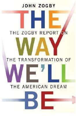 The Way We'll Be: The Zogby Report on the Transformation of the American Dream als Buch (gebunden)