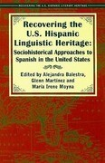 Recovering the U.S. Hispanic Linguistic Heritage: Sociohistorical Approaches to Spanish in the United States