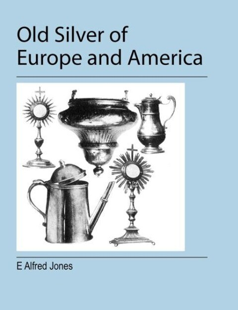 Old Silver of Europe and America als Taschenbuch