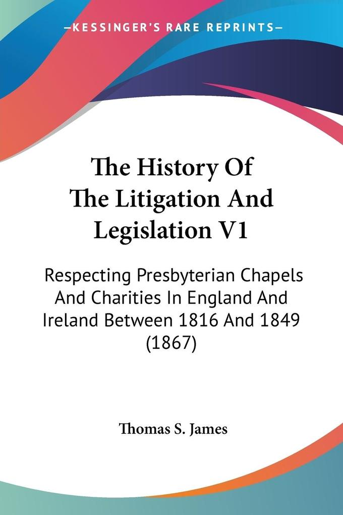 The History Of The Litigation And Legislation V1 als Taschenbuch