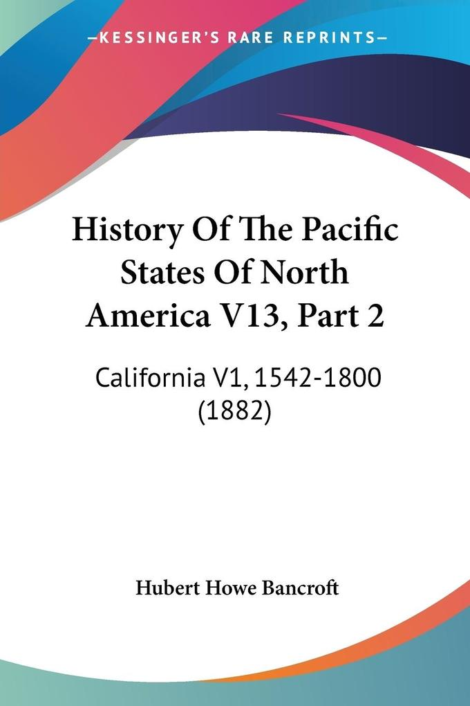History Of The Pacific States Of North America V13, Part 2 als Taschenbuch
