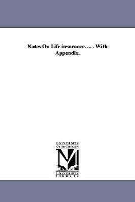 Notes On Life insurance. ... . With Appendix. als Taschenbuch