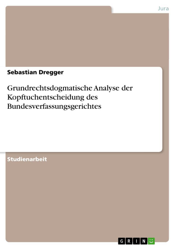 Grundrechtsdogmatische Analyse der Kopftuchentscheidung des Bundesverfassungsgerichtes als Buch (kartoniert)