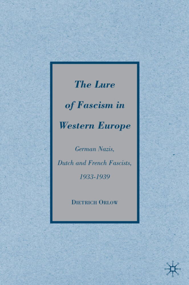The Lure of Fascism in Western Europe: German Nazis, Dutch and French Fascists, 1933-1939 als Buch (gebunden)