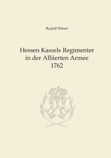 Hessen Kassels Armee in der Alliierten Armee 1762 als Buch (gebunden)