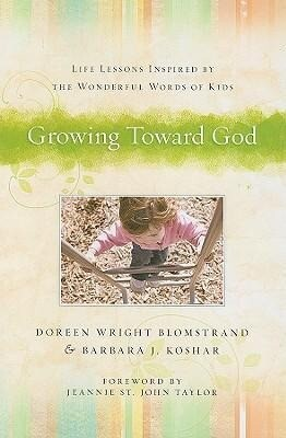 Growing Toward God: Life Lessons Inspired by the Wonderful Words of Kids als Taschenbuch