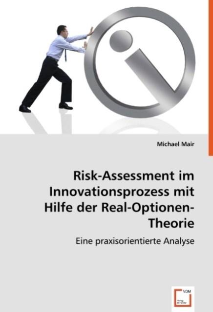 Risk-Assessment im Innovationsprozess mit Hilfe der Real-Optionen-Theorie als Buch (kartoniert)