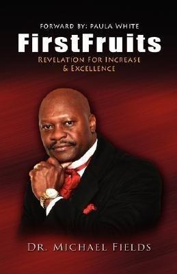 Firstfruits: Revelation for Increase & Excellence als Buch (gebunden)