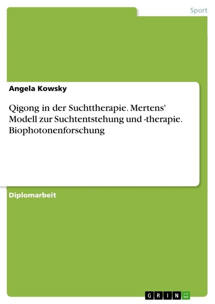 Qigong in der Suchttherapie. Mertens' Modell zur Suchtentstehung und -therapie. Biophotonenforschung als Buch (kartoniert)