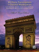 24 Piano Transcriptions of Classical Masterpieces: From Orchestral, Operatic, Vocal, & Chamber Works