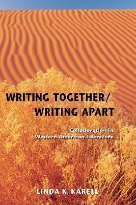 Writing Together/ Writing Apart: Collaboration in Western American Literature als Taschenbuch