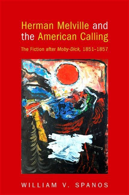 Herman Melville and the American Calling: The Fiction After Moby-Dick, 1851-1857 als Buch (gebunden)