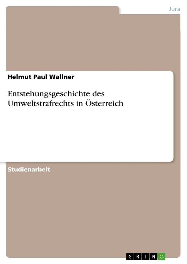 Entstehungsgeschichte des Umweltstrafrechts in Österreich als Taschenbuch