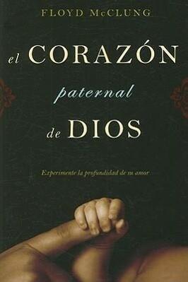 El Corazon Paternal de Dios: Experimente la Profundidad de su Amor als Taschenbuch