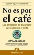 No Es Por el Cafe: Los Principios de Starbucks Que Aseguran el Exito = It's Not about the Coffee