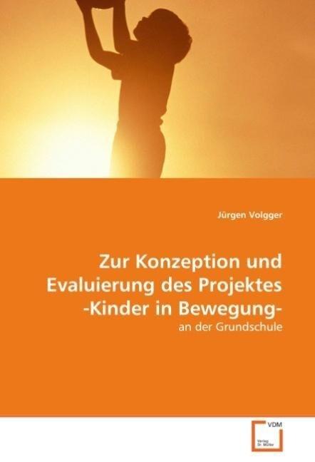 Zur Konzeption und Evaluierung des Projektes -Kinder in Bewegung- als Buch (kartoniert)