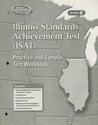 Illinois Standards Achievement Test (ISAT) Practice and Sample Test Workbook, Grade 6