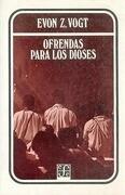 Ofrendas Para Los Dioses: Analisis Simbolico de Rituales Zinacantecos