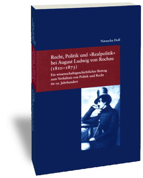 Recht, Politik und 'Realpolitik' bei August Ludwig von Rochau (1810-1873) als Buch (kartoniert)