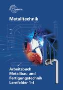 Metalltechnik: Arbeitsbuch Metallbau und Fertigungstechnik, Lernfelder 1-4