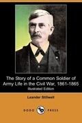 The Story of a Common Soldier of Army Life in the Civil War, 1861-1865 (Illustrated Edition) (Dodo Press)