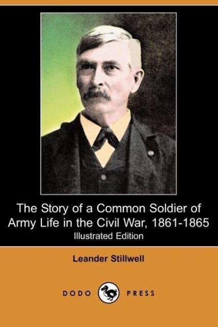 The Story of a Common Soldier of Army Life in the Civil War, 1861-1865 (Illustrated Edition) (Dodo Press) als Taschenbuch