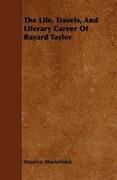 The Life, Travels, And Literary Career Of Bayard Taylor
