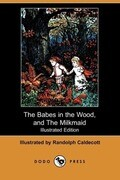 The Babes in the Wood, and the Milkmaid (Illustrated Edition) (Dodo Press)