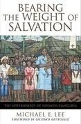 Bearing the Weight of Salvation: The Soteriology of Ignacio Ellacuría