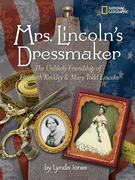 Mrs. Lincoln's Dressmaker: The Unlikely Friendship of Elizabeth Keckley & Mary Todd Lincoln