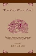 The Very Worst Road: Travellers' Accounts of Crossing Alabama's Old Creek Indian Territory, 1820-1847