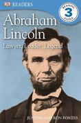 DK Readers L3: Abraham Lincoln: Lawyer, Leader, Legend: Lawyer, Leader, Legend