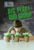 Dig, Plant, and Grow!. Louise Spilsbury