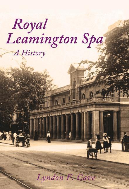 Royal Leamington Spa: A History als Buch (gebunden)