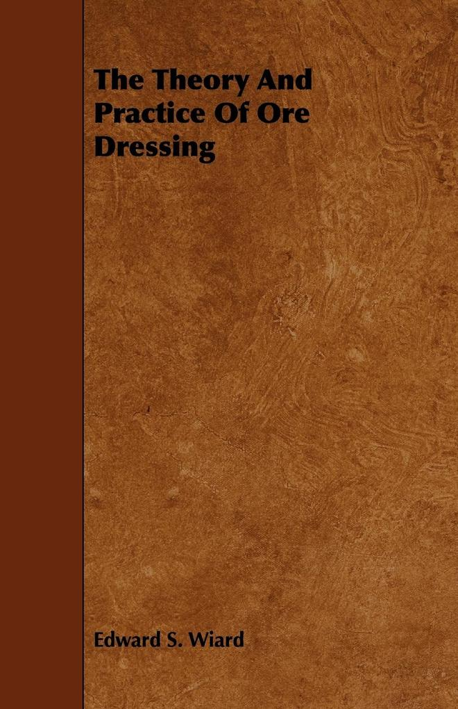 The Theory and Practice of Ore Dressing als Taschenbuch
