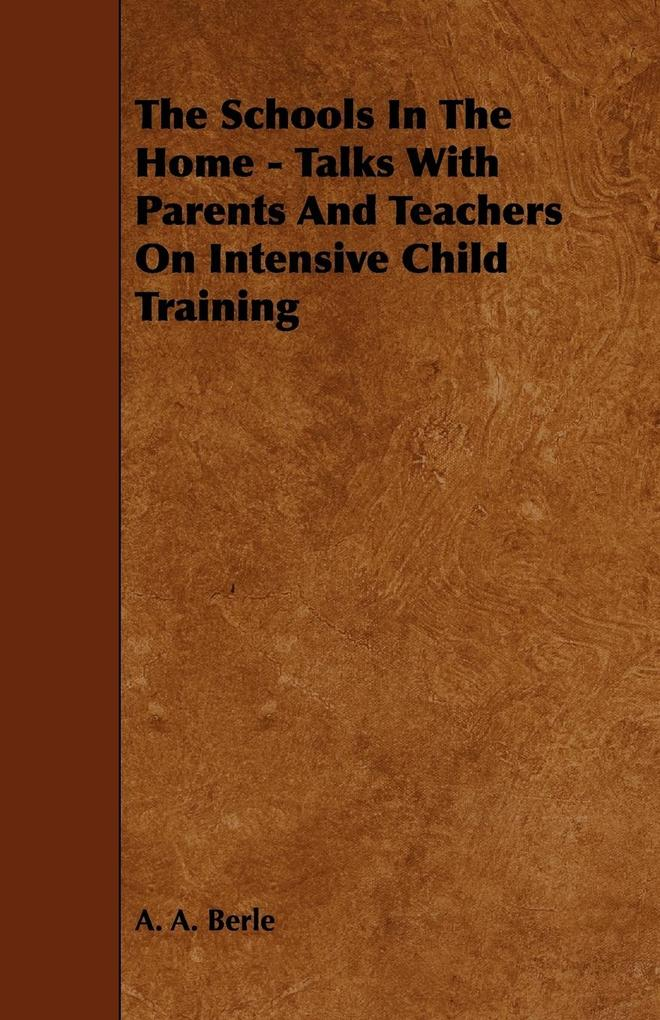 The Schools in the Home - Talks with Parents and Teachers on Intensive Child Training als Taschenbuch