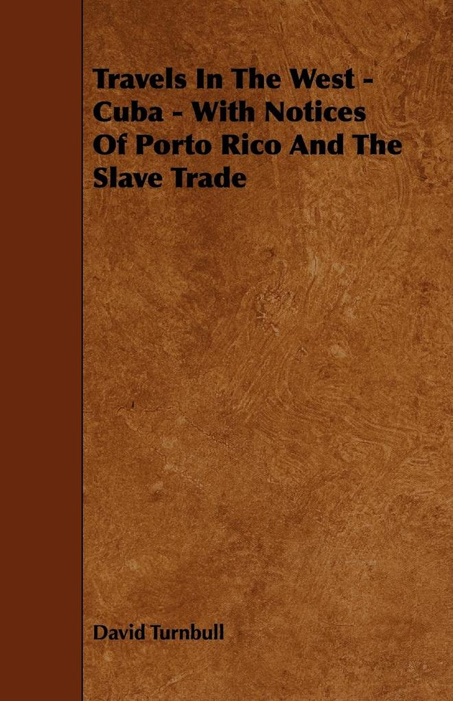 Travels in the West - Cuba - With Notices of Porto Rico and the Slave Trade als Taschenbuch